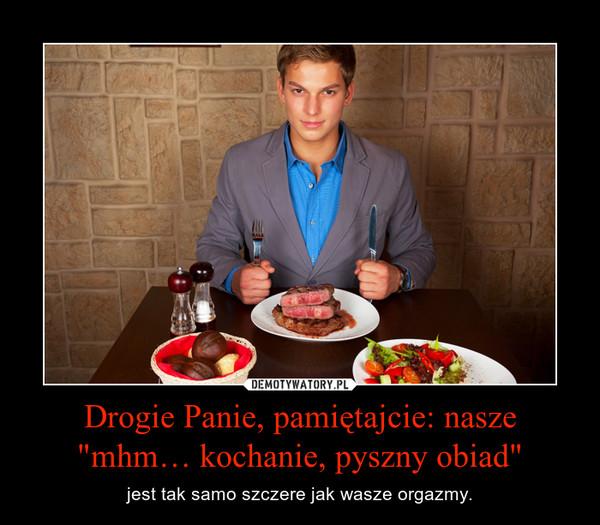"""Drogie Panie, pamiętajcie: nasze """"mhm… kochanie, pyszny obiad"""" – jest tak samo szczere jak wasze orgazmy."""