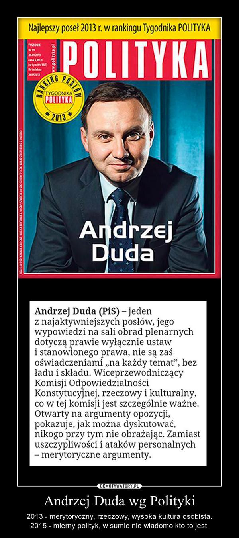 Andrzej Duda wg Polityki – 2013 - merytoryczny, rzeczowy, wysoka kultura osobista.2015 - mierny polityk, w sumie nie wiadomo kto to jest.
