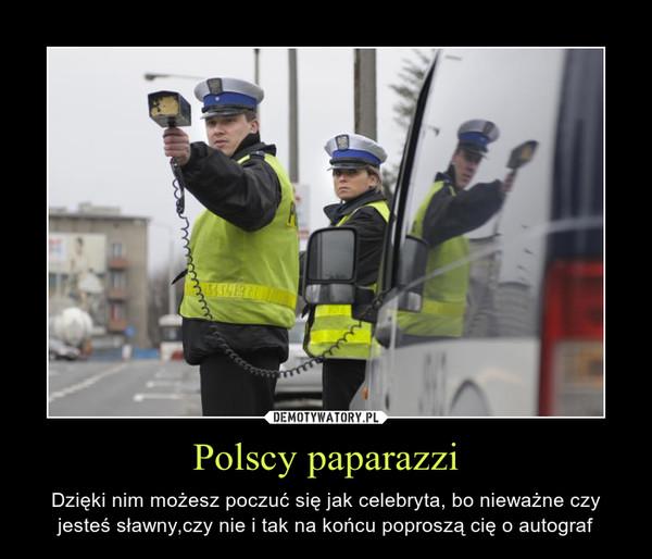 Polscy paparazzi – Dzięki nim możesz poczuć się jak celebryta, bo nieważne czy jesteś sławny,czy nie i tak na końcu poproszą cię o autograf