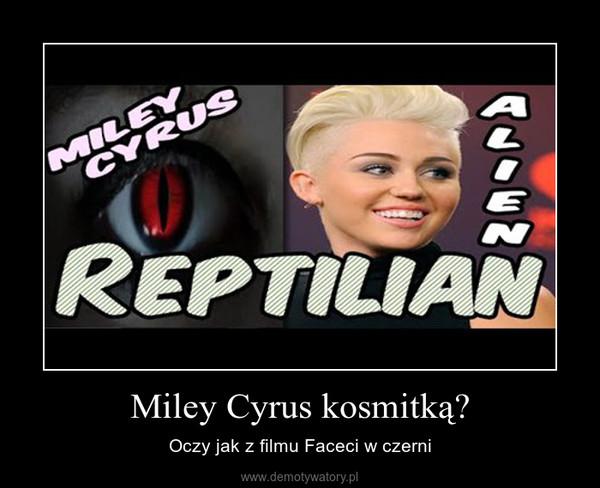 Miley Cyrus kosmitką? – Oczy jak z filmu Faceci w czerni