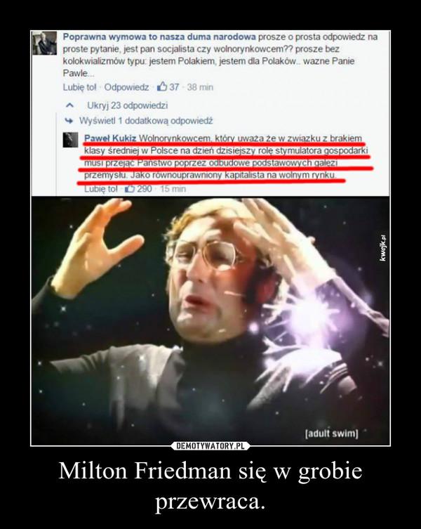 Milton Friedman się w grobie przewraca. –