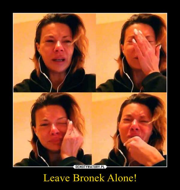 Leave Bronek Alone! –
