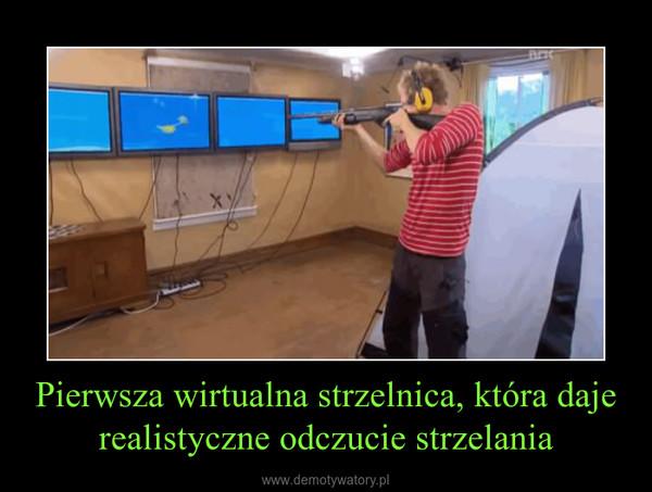 Pierwsza wirtualna strzelnica, która daje realistyczne odczucie strzelania –