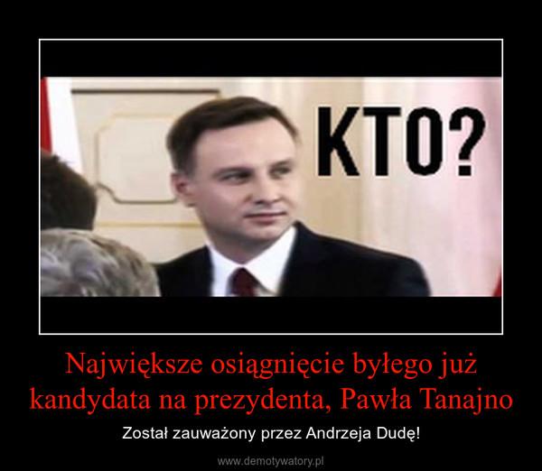 Największe osiągnięcie byłego już kandydata na prezydenta, Pawła Tanajno – Został zauważony przez Andrzeja Dudę!