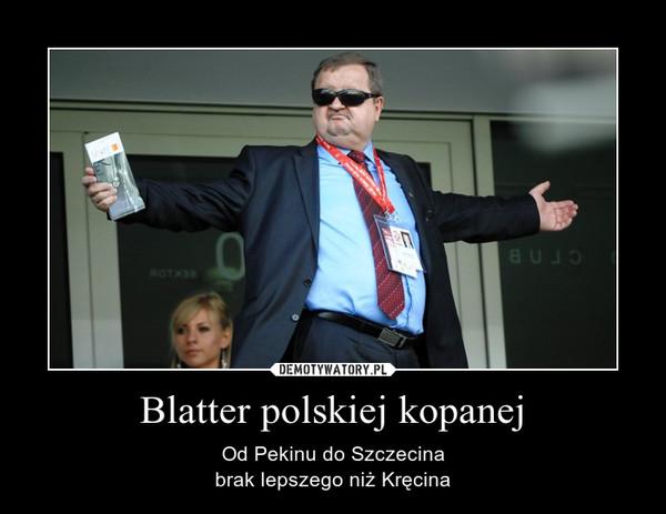 Blatter polskiej kopanej – Od Pekinu do Szczecinabrak lepszego niż Kręcina