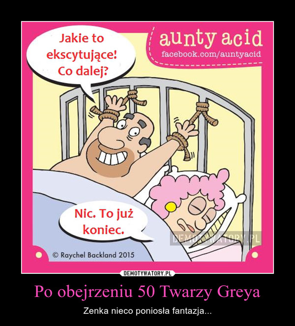 Po obejrzeniu 50 Twarzy Greya – Zenka nieco poniosła fantazja...