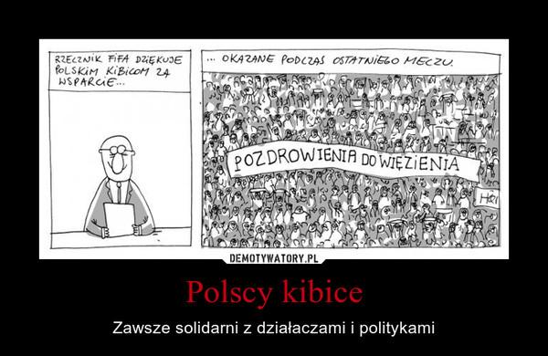 Polscy kibice – Zawsze solidarni z działaczami i politykami