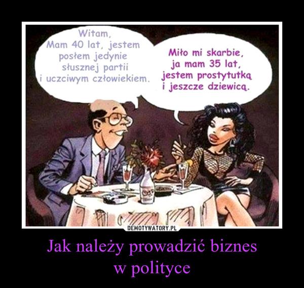 Jak należy prowadzić biznesw polityce –
