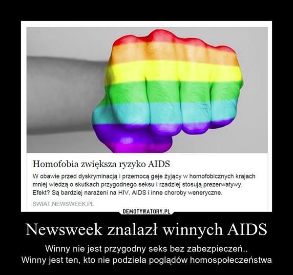 Newsweek znalazł winnych AIDS – Winny nie jest przygodny seks bez zabezpieczeń..Winny jest ten, kto nie podziela poglądów homospołeczeństwa