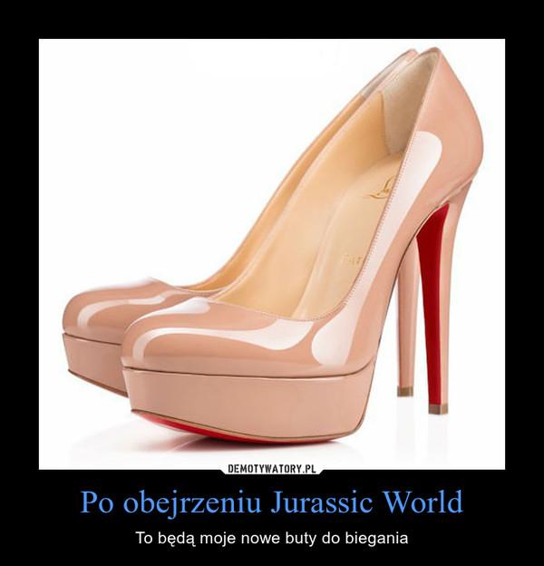 Po obejrzeniu Jurassic World – To będą moje nowe buty do biegania