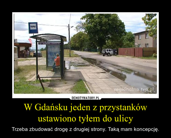 W Gdańsku jeden z przystanków ustawiono tyłem do ulicy – Trzeba zbudować drogę z drugiej strony. Taką mam koncepcję.
