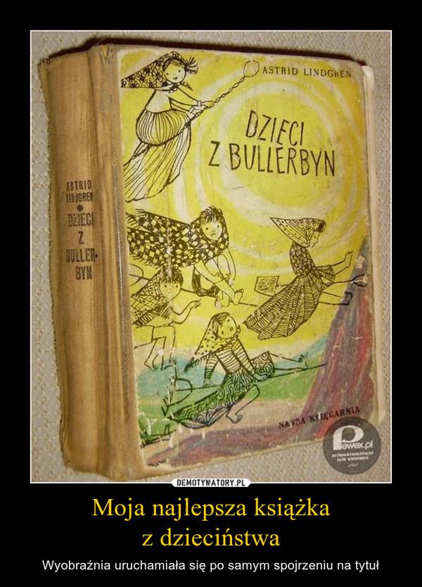 Moja najlepsza książkaz dzieciństwa – Wyobraźnia uruchamiała się po samym spojrzeniu na tytuł