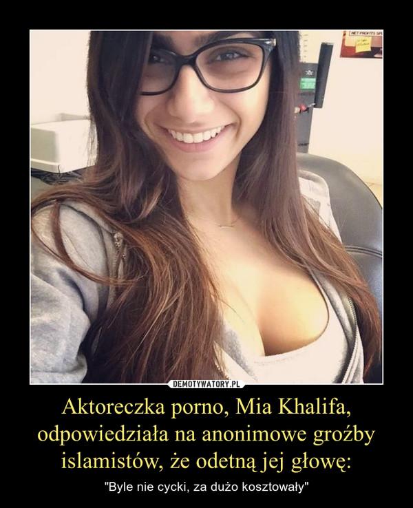 """Aktoreczka porno, Mia Khalifa, odpowiedziała na anonimowe groźby islamistów, że odetną jej głowę: – """"Byle nie cycki, za dużo kosztowały"""""""