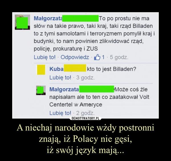 A niechaj narodowie wżdy postronni znają, iż Polacy nie gęsi,iż swój język mają... –