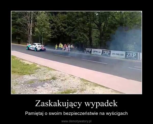 Zaskakujący wypadek – Pamiętaj o swoim bezpieczeństwie na wyścigach
