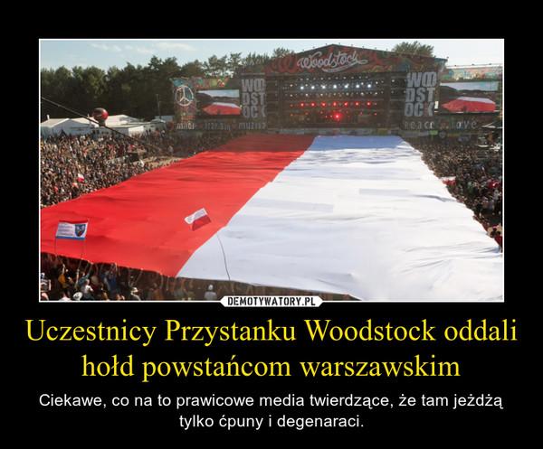 Uczestnicy Przystanku Woodstock oddali hołd powstańcom warszawskim – Ciekawe, co na to prawicowe media twierdzące, że tam jeżdżą tylko ćpuny i degenaraci.
