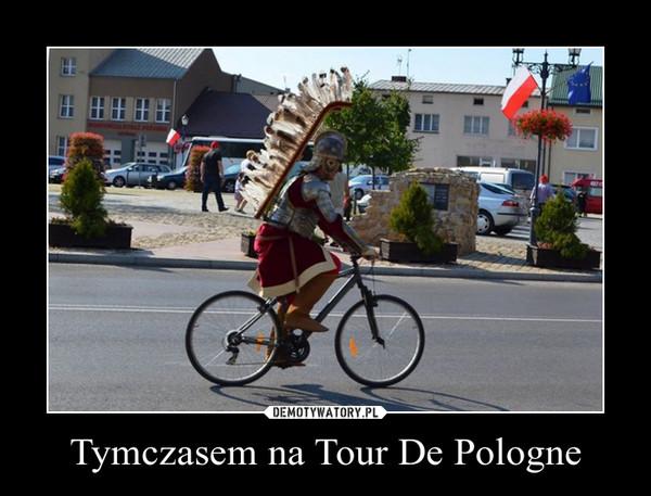 Tymczasem na Tour De Pologne –