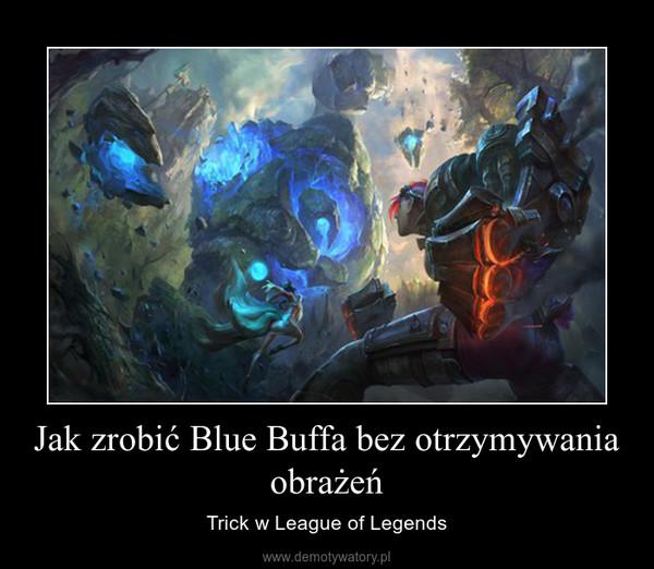 Jak zrobić Blue Buffa bez otrzymywania obrażeń – Trick w League of Legends