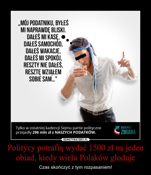 Politycy potrafią wydać 1500 zł na jeden obiad, kiedy wielu Polaków głoduje – Czas skończyć z tym rozpasaniem!