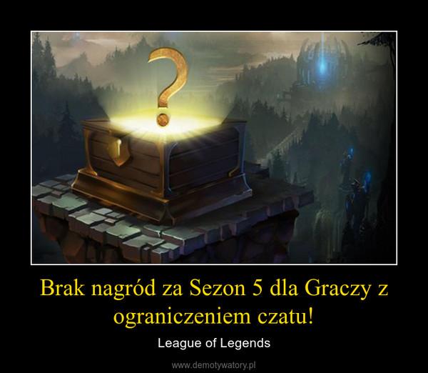 Brak nagród za Sezon 5 dla Graczy z ograniczeniem czatu! – League of Legends