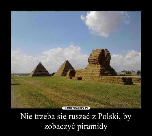 Nie trzeba się ruszać z Polski, by zobaczyć piramidy –