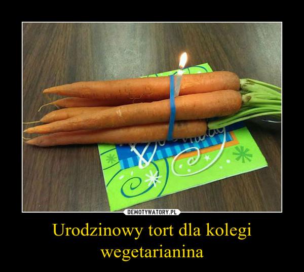Urodzinowy tort dla kolegi wegetarianina –