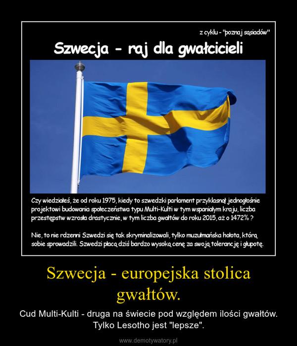 """Szwecja - europejska stolica gwałtów. – Cud Multi-Kulti - druga na świecie pod względem ilości gwałtów. Tylko Lesotho jest """"lepsze""""."""