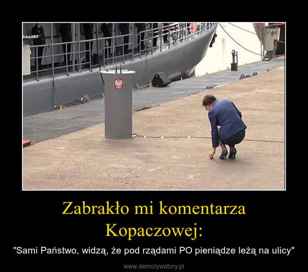 """Zabrakło mi komentarza Kopaczowej: – """"Sami Państwo, widzą, że pod rządami PO pieniądze leżą na ulicy"""""""