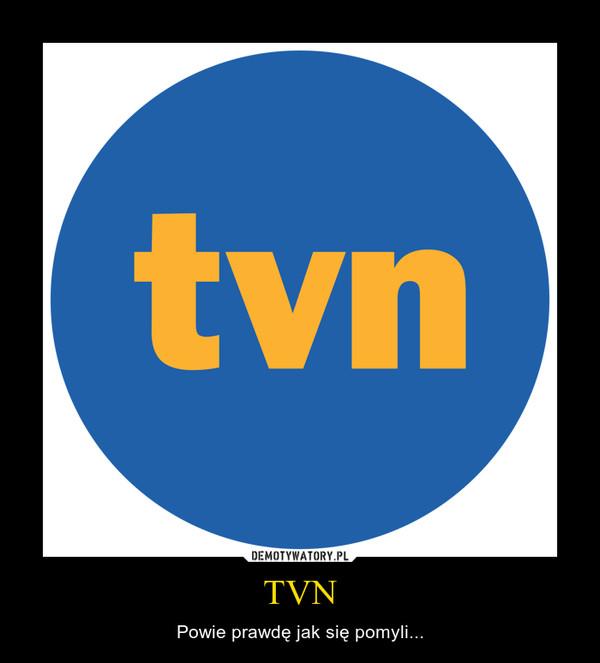 TVN – Powie prawdę jak się pomyli...