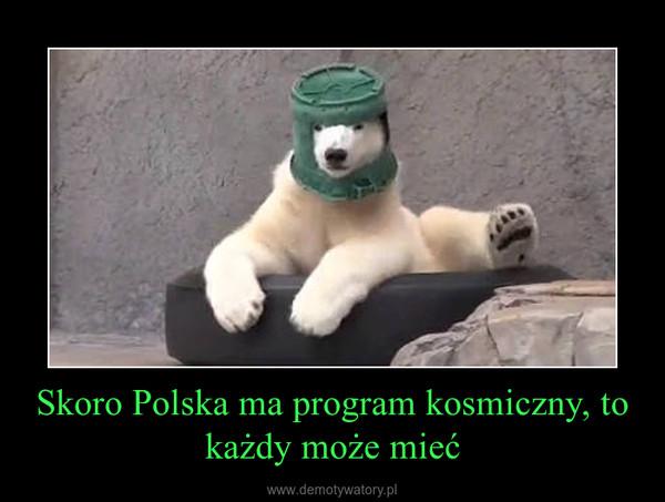 Skoro Polska ma program kosmiczny, to każdy może mieć –
