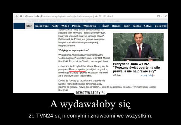 A wydawałoby się – że TVN24 są nieomylni i znawcami we wszystkim.