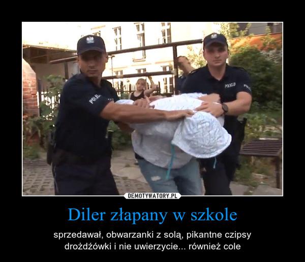 Diler złapany w szkole – sprzedawał, obwarzanki z solą, pikantne czipsydrożdźówki i nie uwierzycie... również cole