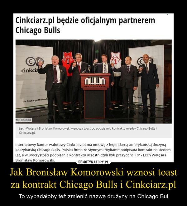 Jak Bronisław Komorowski wznosi toast za kontrakt Chicago Bulls i Cinkciarz.pl – To wypadałoby też zmienić nazwę drużyny na Chicago Bul