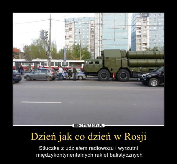 Dzień jak co dzień w Rosji – Stłuczka z udziałem radiowozu i wyrzutni międzykontynentalnych rakiet balistycznych