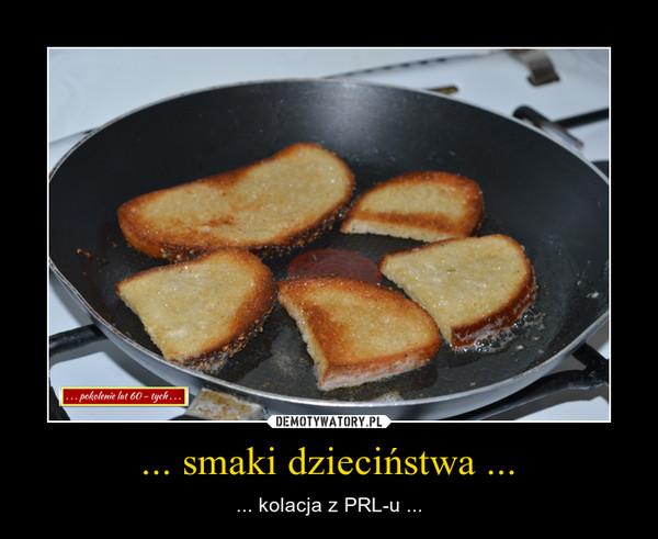 ... smaki dzieciństwa ... – ... kolacja z PRL-u ...