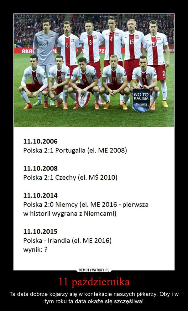 11 października – Ta data dobrze kojarzy się w kontekście naszych piłkarzy. Oby i w tym roku ta data okaże się szczęśliwa!