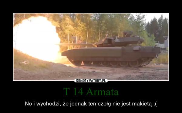 T 14 Armata – No i wychodzi, że jednak ten czołg nie jest makietą ;(