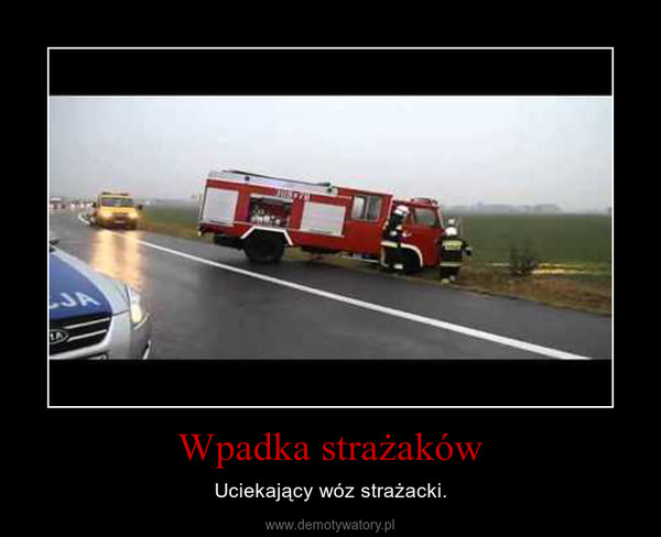Wpadka strażaków – Uciekający wóz strażacki.