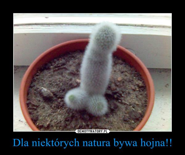 Dla niektórych natura bywa hojna!! –