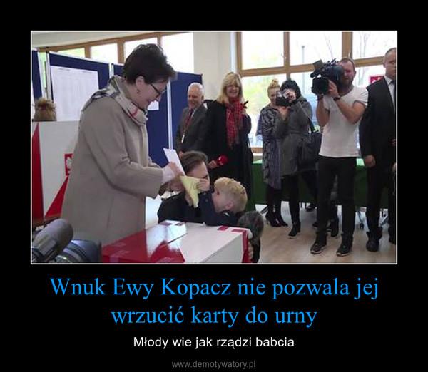 Wnuk Ewy Kopacz nie pozwala jej wrzucić karty do urny – Młody wie jak rządzi babcia