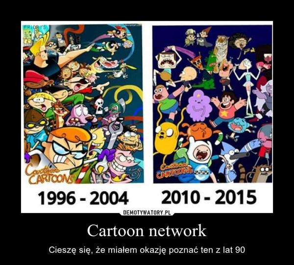 Cartoon network – Cieszę się, że miałem okazję poznać ten z lat 90