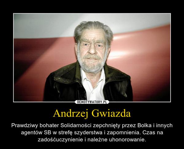 Andrzej Gwiazda – Prawdziwy bohater Solidarności zepchnięty przez Bolka i innych agentów SB w strefę szyderstwa i zapomnienia. Czas na zadośćuczynienie i należne uhonorowanie.