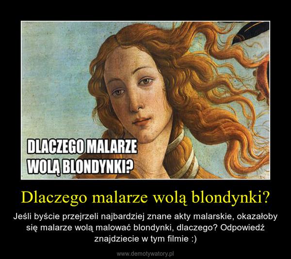 Dlaczego malarze wolą blondynki? – Jeśli byście przejrzeli najbardziej znane akty malarskie, okazałoby się malarze wolą malować blondynki, dlaczego? Odpowiedź znajdziecie w tym filmie :)