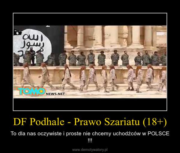 DF Podhale - Prawo Szariatu (18+) – To dla nas oczywiste i proste nie chcemy uchodźców w POLSCE !!!