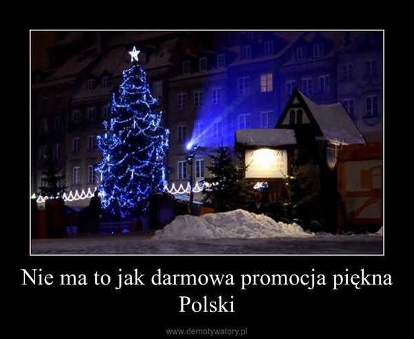 Nie ma to jak darmowa promocja piękna Polski –