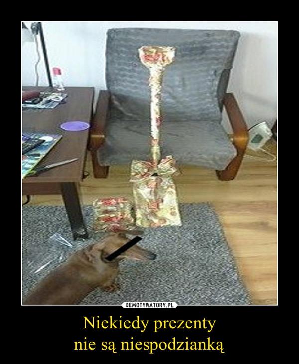 Niekiedy prezentynie są niespodzianką –