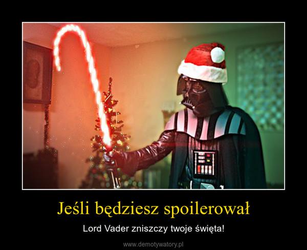 Jeśli będziesz spoilerował – Lord Vader zniszczy twoje święta!
