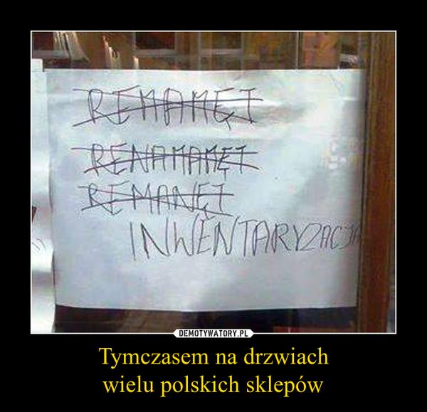Tymczasem na drzwiachwielu polskich sklepów –