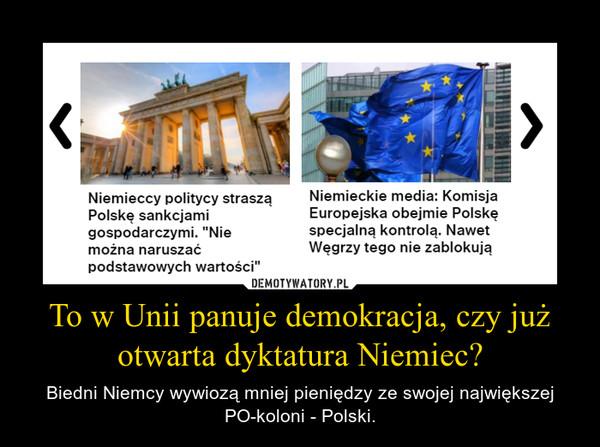 To w Unii panuje demokracja, czy już otwarta dyktatura Niemiec? – Biedni Niemcy wywiozą mniej pieniędzy ze swojej największej PO-koloni - Polski.