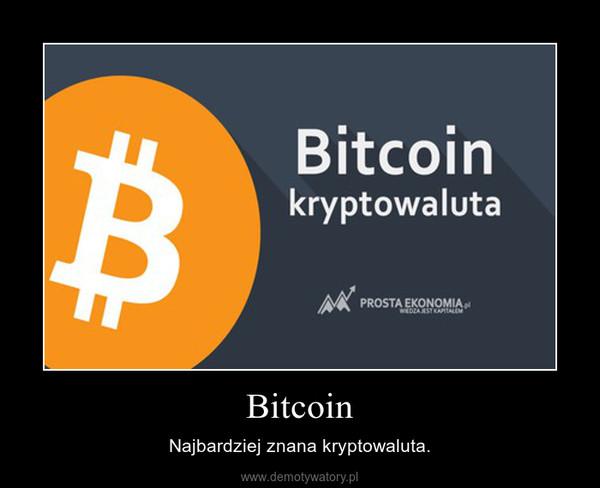 Bitcoin – Najbardziej znana kryptowaluta.